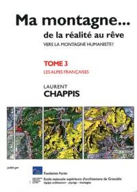 Laurent Chappis - Ma montagne... de la réalité au rêve - Tome 3, Les Alpes françaises.