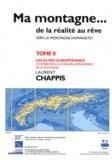 Laurent Chappis - Ma montagne... de la réalité au rêve - Tome 8, Les Alpes européennes, contribution à un nouvel aménagement de la montagne.