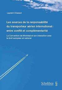 Les sources de la responsabilité du transporteur aerien international : entre conflit et complémentarité - La convention de Montréal et son interaction avec le droit européen et national.pdf