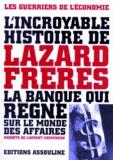 Laurent Chemineau - L'incroyable histoire de Lazard Frères - La banque qui règne sur le monde des affaires.