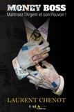 Laurent Chenot - Money Boss - Maîtrisez l'argent et son pouvoir !.