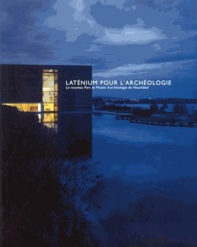 Laurent Chenu - Laténium pour l'archéologie - Le nouveau Parc et Musée d'archéologie de Neuchâtel.