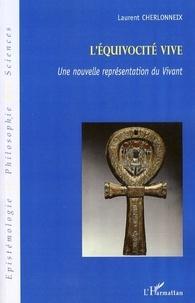 Laurent Cherlonneix - L'équivocité Vive - Une nouvelle représentation du Vivant.