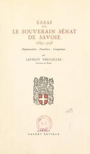 Laurent Chevailler et  Faculté de droit de l'Universi - Essai sur le souverain Sénat de Savoie, 1559-1793 : organisation, procédure, compétence - Thèse pour le Doctorat présentée et soutenue le 15 mars 1948.