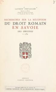 Laurent Chevailler - Recherches sur la réception du droit romain en Savoie, des origines à 1789.