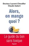Laurent Chevallier et Claude Aubert - Alors, on mange quoi ? - Le guide du bon sans toxique.