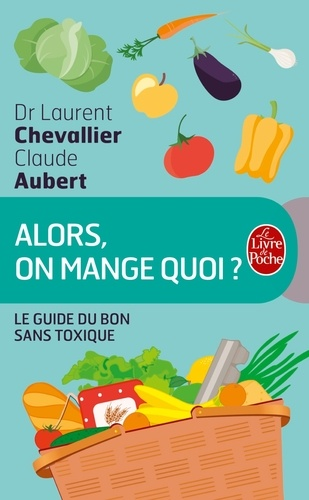 Laurent Chevallier et Claude Aubert - Alors, on mange quoi ? - Le guide du bon sans toxique.