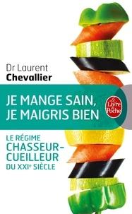 Laurent Chevallier - Je mange sain, je maigris bien - Le régime chasseur-cuilleur du XXIe siècle.