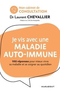 Laurent Chevallier - Je vis avec une maladie auto-immune - 100 réponses pour mieux vivre sa maladie et se soigner au quotidien.