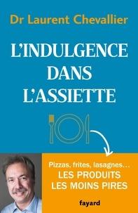 Laurent Chevallier - L'indulgence dans l'assiette.
