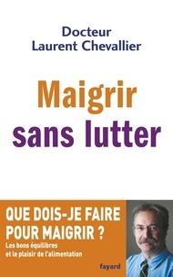Laurent Chevallier - Maigrir sans lutter.