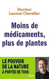 Laurent Chevallier - Moins de médicaments, plus de plantes - Le pouvoir de la nature à portée de tous.