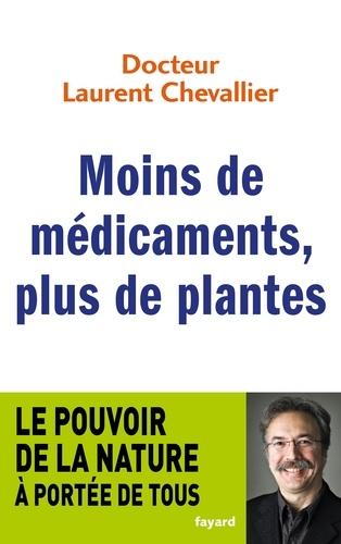 Laurent Chevallier - Moins de médicaments, plus de plantes.