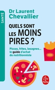 Laurent Chevallier - Quels sont les moins pires ? - Pizzas, frites, lasagnes... le guide d'achat du nutritionniste.