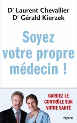 Laurent Chevallier - Soyez votre propre médecin !.