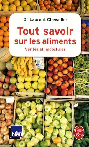 Laurent Chevallier - Tout savoir sur les aliments - Vérités et impostures.