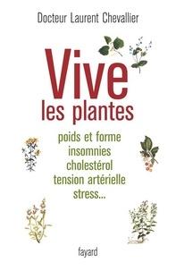 Laurent Chevallier - Vive les plantes - Poids et forme insomnies cholestérol tension artérielle stress....