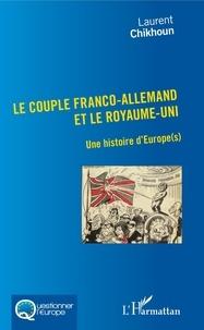 Laurent Chikhoun - Le couple franco-allemand et le Royaume-Uni - Une histoire d'Europe(s).