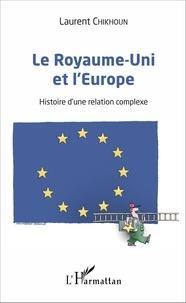 Laurent Chikhoun - Le Royaume-Uni et l'Europe - Histoire d'une relation complexe.