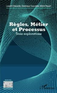 Laurent Chiozzotto et Dominique Fauconnier - Règles, métier et processus - Trois explorations.