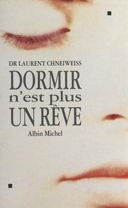 Laurent Chneiweiss - Dormir n'est plus un rêve.