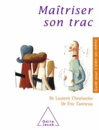 Laurent Chneiweiss et Eric Tanneau - Maîtriser son trac.