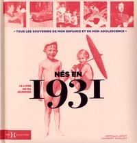 Laurent Chollet et Armelle Leroy - Nés en 1931, le livre de ma jeunesse - Tous les souvenirs de mon enfance et de mon adolescence.