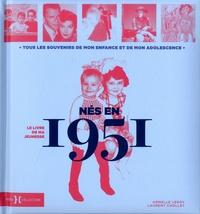 Laurent Chollet et Armelle Leroy - Nés en 1951, le livre de ma jeunesse - Tous les souvenirs de mon enfance et de mon adolescence.
