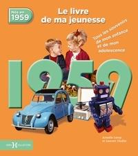 Laurent Chollet et Armelle Leroy - Nés en 1959, le livre de ma jeunesse - Tous les souvenirs de mon enfance et de mon adolescence.