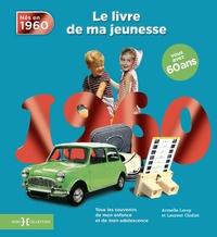 Laurent Chollet et Armelle Leroy - Nés en 1960, le livre de ma jeunesse - Tous les souvenirs de mon enfance et de mon adolescence.