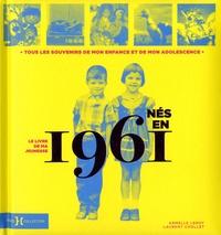 Laurent Chollet et Armelle Leroy - Nés en 1961, le livre de ma jeunesse - Tous les souvenirs de mon enfance et de mon adolescence.