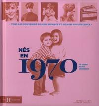 Laurent Chollet et Armelle Leroy - Nés en 1970, le livre de ma jeunesse - Tous les souvenirs de mon enfance et de mon adolescence.