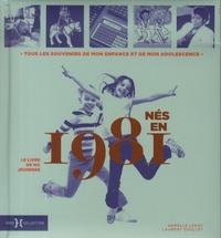 Laurent Chollet et Armelle Leroy - Nés en 1981, le livre de ma jeunesse - Tous les souvenirs de mon enfance et de mon adolescence.