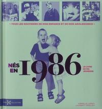 Laurent Chollet et Armelle Leroy - Nés en 1986, le livre de ma jeunesse - Tous les souvenirs de mon enfance et de mon adolescence.
