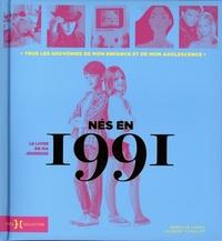 Laurent Chollet et Armelle Leroy - Nés en 1991, le livre de ma jeunesse - Tous les souvenirs de mon enfance et de mon adolescence.
