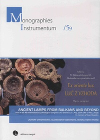 """Laurent Chrzanovski et Aleksandra Nestorovic - Ancient Lamps from Balkans and Beyond - Acts of the 4th International Lychnological Congress (""""Ex Oriente Lux"""", Ptuj, 15th-19th of May, 2012)."""