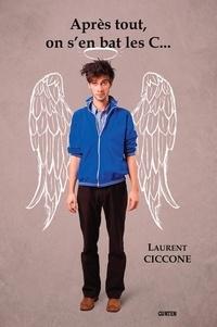 Laurent Ciccone - Après tout, on s'en bat les C....