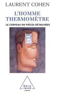 Laurent Cohen - L'homme-thermomètre - Le cerveau en pièces détachées.