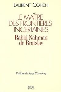 Laurent Cohen - Le maître des frontières incertaines - Rabbi Nahman de Bratslav.