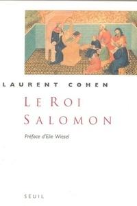 Laurent Cohen - Le roi Salomon - Une biographie.