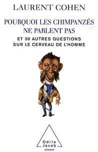 Laurent Cohen - Pourquoi les chimpanzés ne parlent pas - Et 30 autres questions sur le cerveau de l'homme.