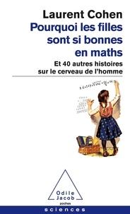 Laurent Cohen - Pourquoi les filles sont si bonnes en maths - Et 40 autres histoires sur le cerveau de l'homme.