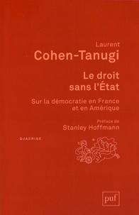 Laurent Cohen-Tanugi - Le droit sans l'Etat - Sur la démocratie en France et en Amérique.