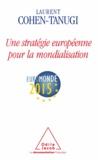 Laurent Cohen-Tanugi - Une stratégie européenne pour la mondialisation.