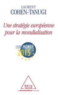 Laurent Cohen-Tanugi - Une stratégie européenne pour la mondialisation - EuroMonde 2015.