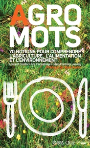 Laurent Cointot - Agro Mots - 70 notions pour comprendre l'alimentation, l'agriculture et l'environnement.