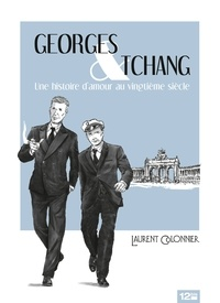 Laurent Colonnier - Georges & Tchang : Une histoire d'amour au Vingtième siècle.