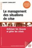 Laurent Combalbert - Le management des situations de crise - Anticiper les risques et gérer les crises.