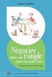 Laurent Combalbert - Négocier dans son couple (sans en avoir l'air) - Tous les conseils d'un pro de la négo.
