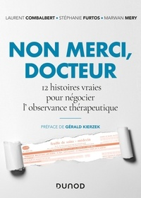 Laurent Combalbert et Stéphanie Furtos - Non merci, Docteur - 12 histoires vraies pour négocier l'observance thérapeutique.